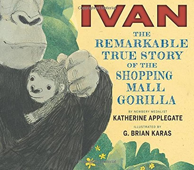 By Katherine ApplegateIvan: The Remarkable True Story of the Shopping Mall Gorilla[Hardcover] October 7, 2014