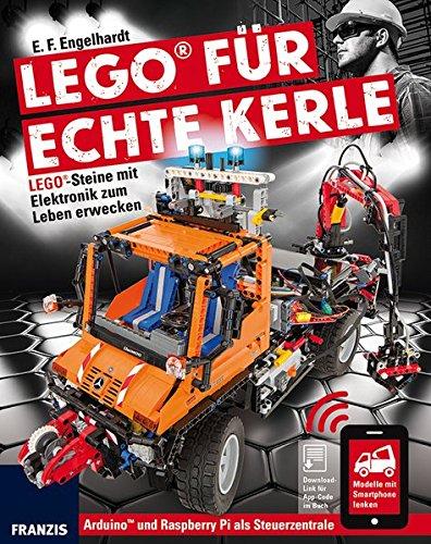 FRANZIS LEGO® für echte Kerle: LEGO®-Steine mit Elektronik zum Leben erwecken.