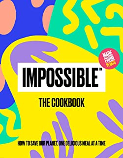 Impossible™: The Cookbook: How to Save Our Planet, One Delicious Meal at a Time