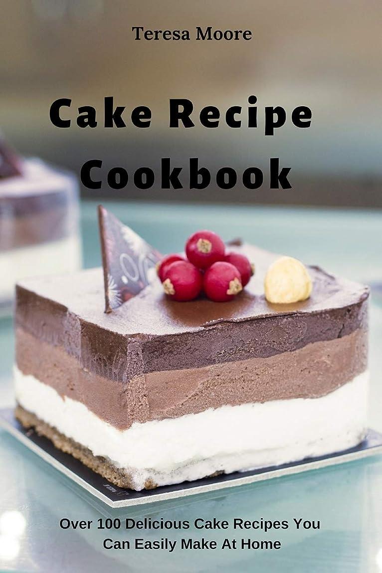 バレーボールトロリーバス表示Cake Recipe Cookbook:  Over 100 Delicious Cake Recipes You Can Easily Make At Home (Delicious Recipes)