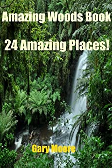 Amazing Woods Book-24 Amazing Places! by [Gary Moore]