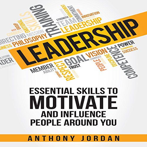 Leadership: Essential Skills to Motivate and Influence People Around You Audiobook By Anthony Jordan cover art