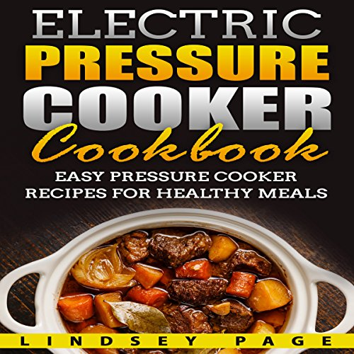 Electric Pressure Cooker Cookbook     Easy Pressure Cooker Recipes for Healthy Meals              By:                                                                                                                                 Lindsey Page                               Narrated by:                                                                                                                                 Sangita Chauhan                      Length: 2 hrs and 6 mins     Not rated yet     Overall 0.0