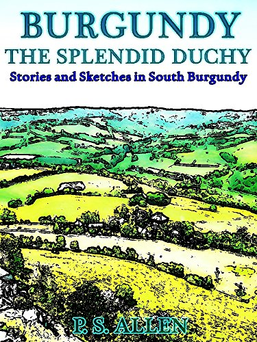 Burgundy: The Splendid Duchy: Stories and Sketches in South Burgundy (Illustration) (Interesting Ebooks) (English Edition)