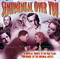 SENTIMENTAL OVER YOU-TRIBUTE TO THE WAR YEARS-V/A