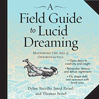 A Field Guide to Lucid Dreaming     Mastering the Art of Oneironautics              By:                                                                                                                                 Dylan Tuccillo,                                                                                        Jared Zeizel,                                                                                        Thomas Peisel                               Narrated by:                                                                                                                                 Andy Paris                      Length: 6 hrs and 21 mins     251 ratings     Overall 4.5