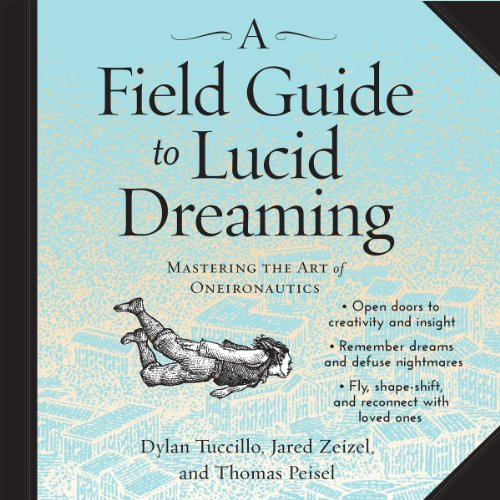 A Field Guide to Lucid Dreaming Audiobook By Dylan Tuccillo, Jared Zeizel, Thomas Peisel cover art