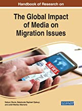 Handbook of Research on the Global Impact of Media on Migration Issues (Advances in Media, Entertainment, and the Arts)