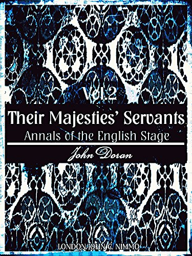 Their Majesties' Servants Volume 2 (of 3) (Illustrations): Annals of the English Stage (Their Majesties' Servants Series) (English Edition)