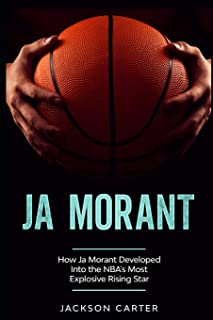 Ja Morant: How Ja Morant Developed Into the NBA's Most Explosive Rising Star