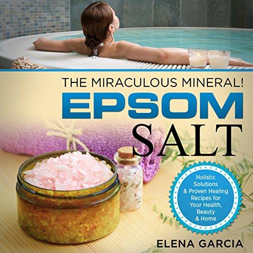 Epsom Salt: The Miraculous Mineral! cover art