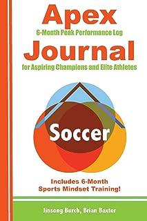 Apex Soccer Journal: Peak Performance Log for Aspiring Champions and Elite Athletes