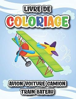 Livre de Coloriage avion voiture camion train bateau: 30 grands dessins uniques de véhicules de transport livre de coloria...