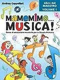 Mamemimo... musica! Corso di educazione musicale per la Scuola primaria. Libro del maestro (Vol. 1)