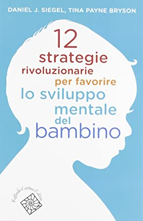 12 strategie rivoluzionarie per favorire lo sviluppo mentale del bambino