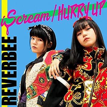 iScream/HURRY UP