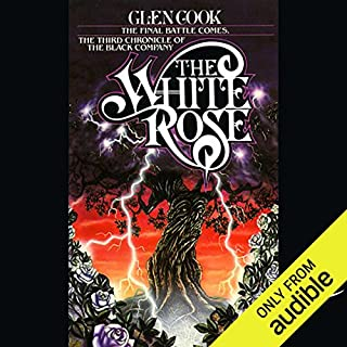 The White Rose     Chronicles of the Black Company, Book 3               By:                                                                                                                                 Glen Cook                               Narrated by:                                                                                                                                 Marc Vietor                      Length: 11 hrs and 40 mins     1,440 ratings     Overall 4.6