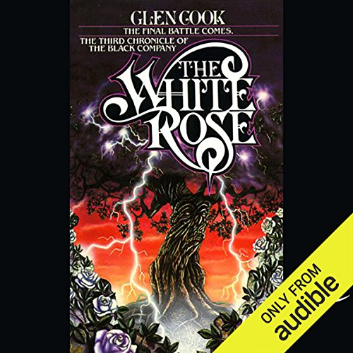 The White Rose     Black Company              By:                                                                                                                                 Glen Cook                               Narrated by:                                                                                                                                 Marc Vietor                      Length: 11 hrs and 40 mins     89 ratings     Overall 4.6