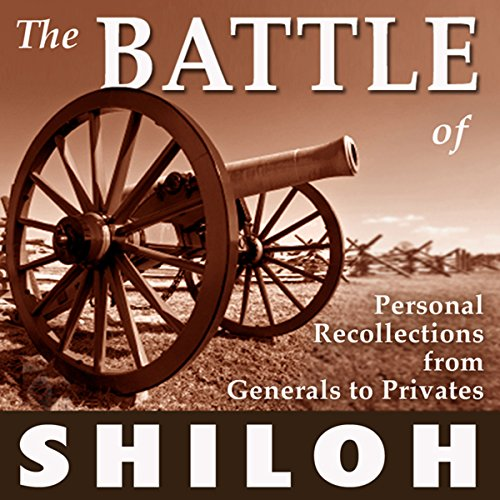 The Battle of Shiloh     Personal Recollections from Generals to Privates              By:                                                                                                                                 William T. Sherman,                                                                                        P G. T. Beauregard,                                                                                        Ulysses S. Grant,                   and others                          Narrated by:                                                                                                                                 Andrew Mulcare                      Length: 6 hrs and 32 mins     15 ratings     Overall 4.0