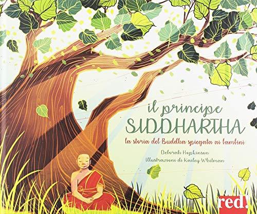 Il principe Siddharta. La storia del Buddha spiegata ai bambini. Ediz. illustrata