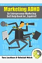 Marketing ADHD: A Entrepreneur Marketing Self Help Book for...Squirrel! Kindle Edition