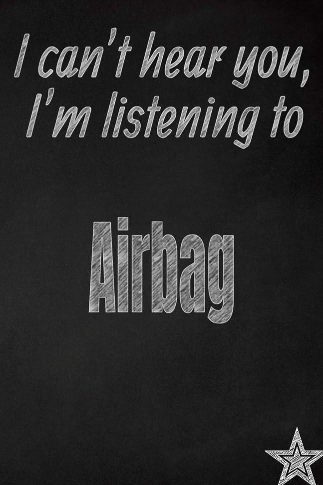 クレジット製作バスI can't hear you, I'm listening to Airbag creative writing lined journal: Promoting band fandom and music creativity through journaling…one day at a time (Bands series)