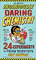 The Book of Ingeniously Daring Chemistry (Irresponsible Science)