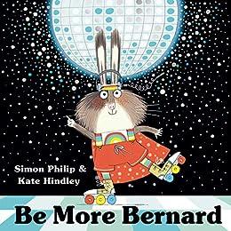 Be More Bernard by [Simon Philip, Kate Hindley]