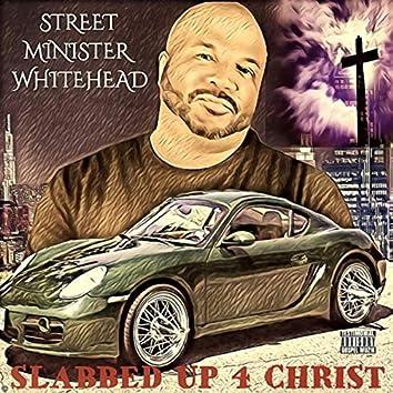 Slabbed up 4 Christ