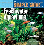 The Simple Guide to Freshwater Aquariums...