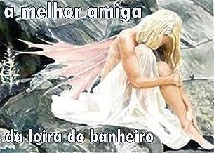 A melhor amiga da loira do banheiro (Portuguese Edition)