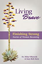 Living Brave... Finishing Strong: Stories of Women Becoming