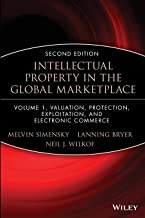 Intellectual Property in the Global Marketplace, Vol. 1: Electronic Commerce, Valuation, and Protection, 2nd Edition (Intellectual Property Series) (Volume 1)