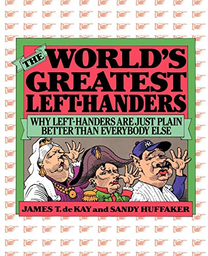 The World's Greatest Left-Handers: Why Left-Handers are Just Plain Better Than Everybody Else
