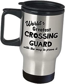 Crossing Guard Gifts Travel Mug Coffee Tumbler - Worlds Greatest Mugs To Prove It - Funny Cute for School Road Patrol Officer Street Guard Crosswalk Attendant Lollipop Lady Man Pedestrian Appreciation
