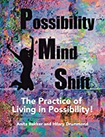 Possibility Mind Shift: The Practice of Living in Possibility!