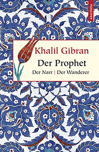 Der Prophet. Der Narr. Der Wanderer (Geschenkbuch Weisheit, Band 1)