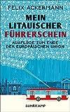 Mein litauischer Führerschein: Ausflüge zum Ende der Europäischen Union (suhrkamp taschenbuch) - Felix Ackermann