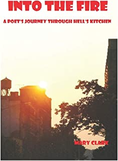 Into The Fire: A Poet's Journey through Hell's Kitchen