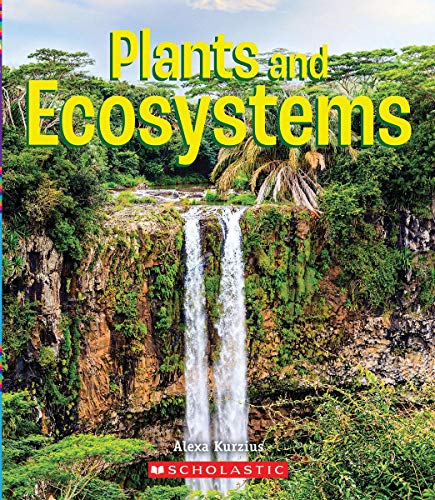 Plants and Ecosystems (a True Book: Incredible Plants!)