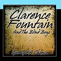 Give God A Chance by Clarence Fountain And The Blind Boys