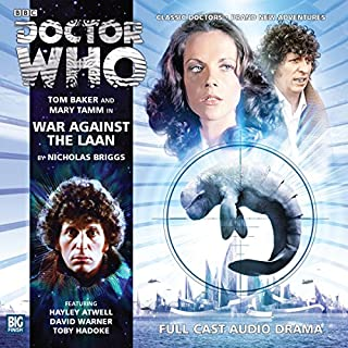 War Against the Laan     Doctor Who: The Fourth Doctor Adventures              By:                                                                                                                                 Nicholas Briggs                               Narrated by:                                                                                                                                 Tom Baker,                                                                                        Mary Tamm,                                                                                        Hayley Atwell,                   and others                 Length: 1 hr and 17 mins     17 ratings     Overall 4.7