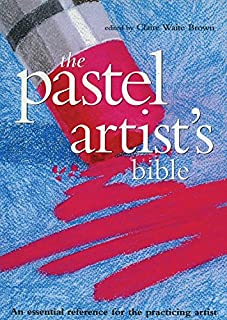 Pastel Artist's Bible: An Essential Reference for the Practicing Artist (Artist's Bibles)