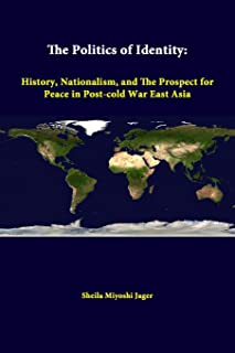 The Politics of Identity: History, Nationalism, and the Prospect for Peace in Post-Cold War East Asia