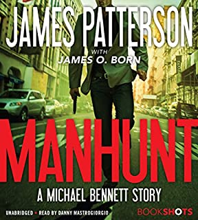 Manhunt     A Michael Bennett Story              Written by:                                                                                                                                 James Patterson,                                                                                        James O. Born                               Narrated by:                                                                                                                                 Danny Mastrogiorgio                      Length: 2 hrs and 19 mins     4 ratings     Overall 3.8