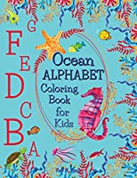 Ocean Alphabet Coloring Book for Kids: Amazing Alphabet Coloring Book for Toddlers and Preschool Kids with Ocean Creatures/Fun ABC Coloring Books for Ages 2-4/4-8, Boys and Girls/Preschool activities, alphabet learning