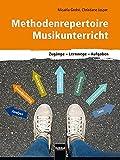 Methodenrepertoire Musikunterricht: Zugänge - Lernwege - Aufgaben - Micaela Grohé