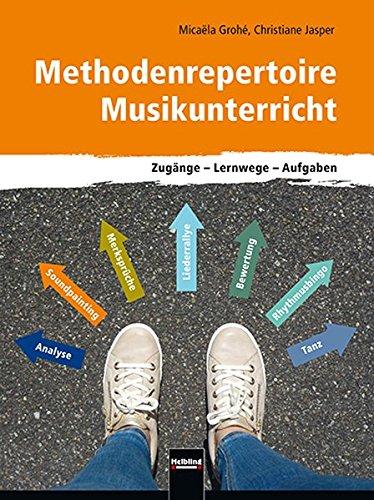 Methodenrepertoire Musikunterricht: Zugänge - Lernwege - Aufgaben