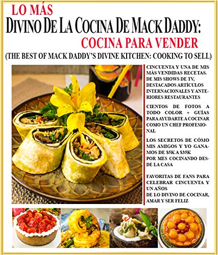 LO MÁS DIVINO DE LA COCINA DE MACK DADDY: COCINA PARA VENDER: THE BEST OF MACK DADDY'S DIVINE KITCHEN: COOKING TO SELL (Spanish Edition)