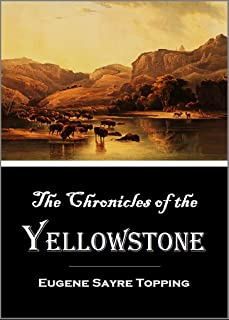The Chronicles of the Yellowstone: History of the Country Drained by the Yellowstone River, Its Indian Inhabitants, Its First Explorers, the Early Fur Traders and Trappers (1883)